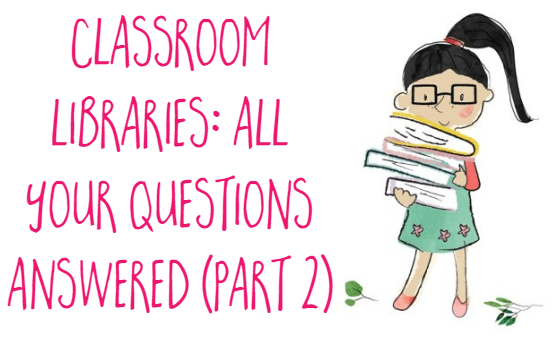 Everything you need to know about classroom libraries