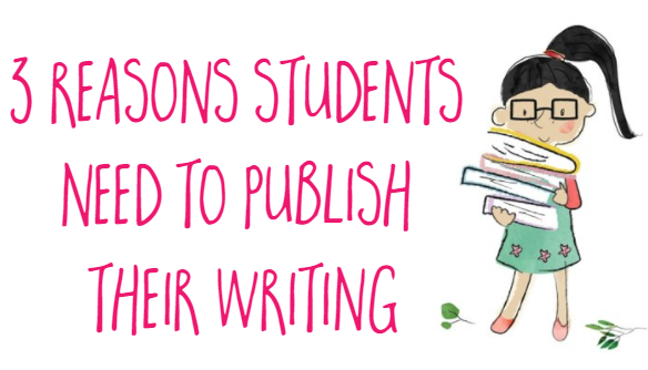 How to teach writing: why students need to publish their writing.